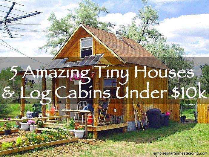 Amazing Tiny Houses Log Cabins Under
