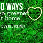 Ways Greener Home Besides Just Recycling